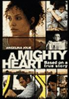 Cover image for A mighty heart [DVD] : based on a true story / Paramount Vantage presents a Plan B Entertainment/Revolution Films production, a Michael Winterbottom film ; produced by Andrew Eaton, Dede Gardner, Brad Pitt ; screenplay by John Orloff ; directed by Michael Winterbottom.