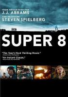 Cover image for Super 8 [DVD] / Paramount Pictures presents ; an Amblin Entertainment/Bad Robot production ; produced by Steven Spielberg, J.J. Abrams, Bryan Burk ; written and directed by J.J. Abrams.