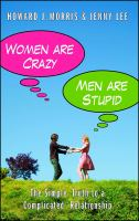 Cover image for Women are crazy, men are stupid : the simple truth to a complicated relationship / Howard J. Morris and Jenny Lee.