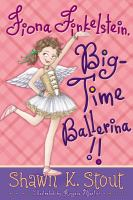 Cover image for Fiona Finkelstein, big-time ballerina! / Shawn K. Stout ; illustrated by Angela Martini.