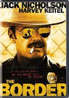 Cover image for The border [DVD] / Universal Pictures and RKO Pictures present ; an Efer Production ; a Tony Richardson film ; produced by Edgar Bronfman, Jr. ; written by Deric Washburn and Walon Green and David Freeman ; directed by Tony Richardson.