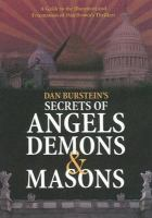 Cover image for Secrets of angels, demons & Masons [DVD] / a Hidden Treasures production ; executive producer, Stuart B. Rekant ; produced and edited by Rob Fruchtman ; written by Lori Nelson.