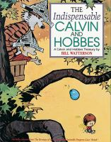Cover image for The indispensable Calvin and Hobbes : a Calvin and Hobbes treasury / by Bill Watterson.