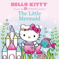 Cover image for Hello kitty. Little mermaid / Sanrio Co., Ltd. ;  graphics and illustrations by Susanne Chambers and Karla A. Alfonzon.