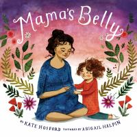 Cover image for Mama's belly / by Kate Hosford ; pictures by Abigail Halpin.