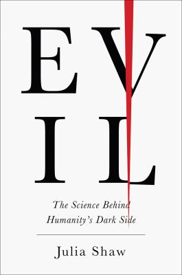 Cover image for Evil : the science behind humanity's dark side / Julia Shaw.