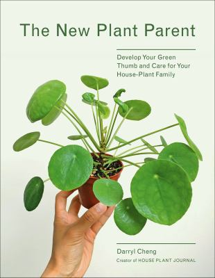 Cover image for The new plant parent : develop your green thumb and care for your house-plant family / Darryl Cheng ; [illustrations, Jeannie Phan].