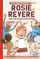 Cover image for Rosie Revere and the Raucous Riveters / by Andrea Beaty ; illustrated by David Roberts.