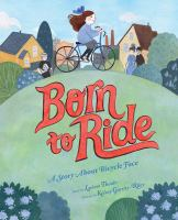 Cover image for Born to ride : a story about bicycle face / story by Larissa Theule ; pictures by Kelsey Garrity-Riley.
