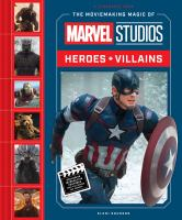 Cover image for The moviemaking magic of Marvel Studios : heroes + villains / written by Eleni Roussos.