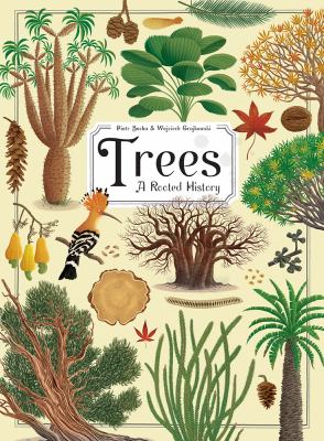 Cover image for Trees : a rooted history / [text and illustrations by] Piotr Socha ; [text by] Wojciech Grajkowski ; translation by Anna Burgess.