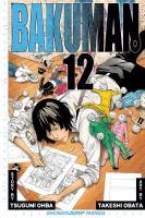 Cover image for Bakuman. 12, Artist and manga artist / story by Tsugumi Ohba ; art by Takeshi Obata ; [ translation: Tetsuichiro Miyaki ; English adaptation: Julie Lutz].