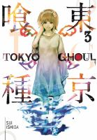 Cover image for Tokyo ghoul. 3 / Sui Ishida ; [translation, Joe Yamazaki ; touch-up art and lettering, Vanessa Satone].