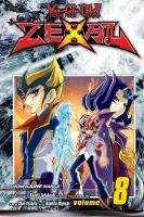 Cover image for Yu-Gi-Oh! Zexal. Volume 8 / original concept by Kazuki Takahashi ; story by Shin Yoshida ; art by Naohito Miyoshi.