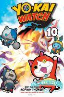 Cover image for Yo-kai watch. 10, Don't be a brat / story and art by Noriyuki Konishi ; original concept and supervised by Level-5 Inc. ; translation/Tetsuichiro Miyaki ; English adaptation/Aubrey Sitterson.