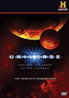 Cover image for The universe. The complete season four [DVD] / produced by Flight 33 Productions, LLC for History Television Network Productions ; executive producers, Louis C. Tarantino, Douglas J. Cohen ; episode directors, Rob Beemer, Douglas J. Cohen, Frank Kosa, Louis C. Tarantino, Jim Hense, Laura Verklan, Darryl Rehr, Colin Campbell ; episode writers, Rob Beemer, Frank Kosa, Jim Hense, Adrian Maher, Laura Verklan, Darryl Rehr, Savas Georgalis, Colin Campbell.
