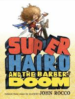 Cover image for Super Hair-o and the barber of doom / by John Rocco.