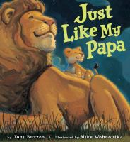 Cover image for Just like my Papa / by Toni Buzzeo ; illustrated by Mike Wohnoutka.