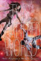 Cover image for This shattered world : a Starbound novel / Amie Kaufman & Meagan Spooner.