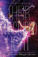 Cover image for Their fractured light : a Starbound novel / Amie Kaufman & Meagan Spooner.