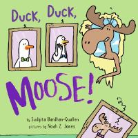 Cover image for Duck, Duck, Moose! / by Sudipta Bardhan-Quallen ; illustrated by Noah Z. Jones.