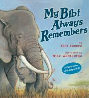Cover image for My Bibi always remembers / by Toni Buzzeo ; illustrated by Mike Wohnoutka.