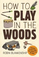 Cover image for How to play in the woods / Robin Blankenship.