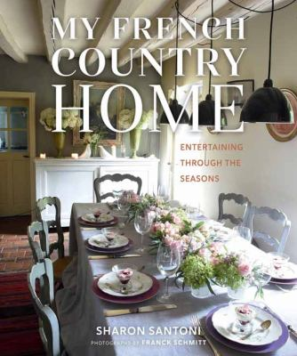 Cover image for My French country home : entertaining through the seasons / Sharon Santoni ; photographs by Franck Schmitt.