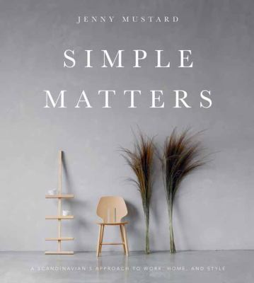 Cover image for Simple matters : a Scandinavian's approach to work, home, and style / Jenny Mustard.