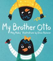 Cover image for My brother Otto / Meg Raby ; illustrations by Elisa Pallmer.