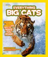 Cover image for Everything big cats : [pictures to purr about and info to make you roar! / by Elizabeth Carney.