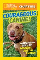 Cover image for Courageous canine! : and more true stories of amazing animal heroes / by Kelly Milner Halls.