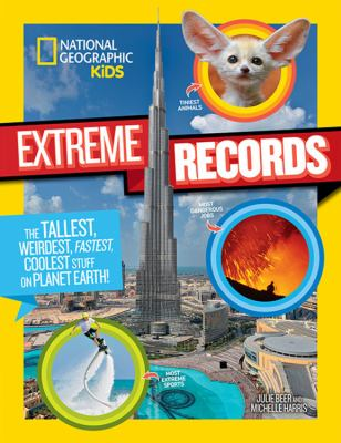 Cover image for Extreme records : the tallest, weirdest, fastest, coolest stuff on planet earth / Julie Beer and Michelle Harris.