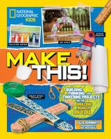 Cover image for Make this! : building, thinking, and tinkering projects for the amazing maker in you / Ella Schwartz ; photographs by Matthew Rakola.