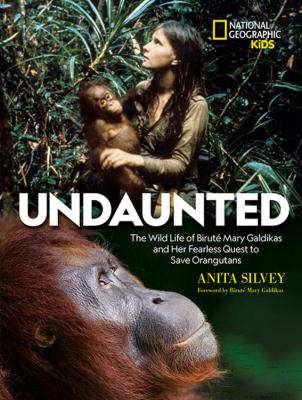 Cover image for Undaunted : the wild life of Biruté Mary Galdikas and her fearless quest to save orangutans / Anita Silvey ; foreword by Biruté Mary Galdikas.