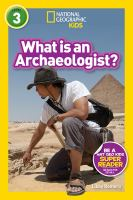 Cover image for National Geographic readers : what is an archaeologist? / by Libby Romero.