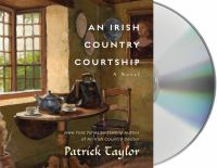 Cover image for An Irish country courtship [compact disc] : [a novel] / Patrick Taylor.