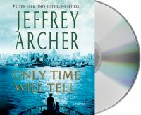 Cover image for Only time will tell [compact disc] : [a novel] / Jeffrey Archer.
