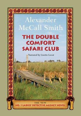 Cover image for The Double Comfort Safari Club [compact disc] / Alexander McCall Smith.
