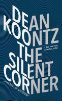 Cover image for The silent corner [large print] : [a novel of suspense] / Dean Koontz.