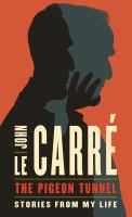 Cover image for The pigeon tunnel [large print] : stories from my life / John le Carré.