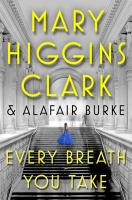 Cover image for Every breath you take [large print] / Mary Higgins Clark and Alafair Burke.