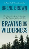 Cover image for Braving the wilderness [large print] : the quest for true belonging and the courage to stand alone / Brené Brown, PhD, LMSW.
