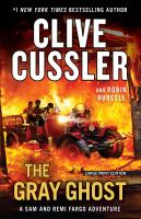 Cover image for The gray ghost [large print] / Clive Cussler and Robin Burcell.