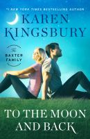 Cover image for To the moon and back [large print] / Karen Kingsbury.