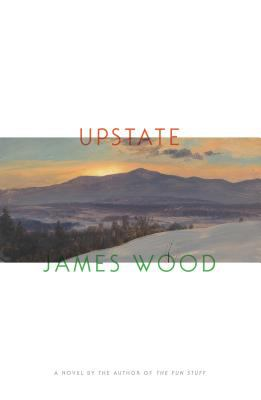 Cover image for Upstate [large print] / by James Wood.