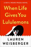 Cover image for When life gives you Lululemons [large print] / Lauren Weisberger.