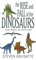 Cover image for The rise and fall of the dinosaurs [large print] : a new history of a lost world / Steve Brusatte.