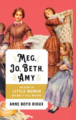 Cover image for Meg, Jo, Beth, Amy [large print] : the story of Little Women and why it still matters / Anne Boyd Rioux.