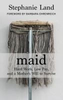 Cover image for Maid [large print] : hard work, low pay, and a mother's will to survive / Stephanie Land ; foreword by Barbara Ehrenreich.
